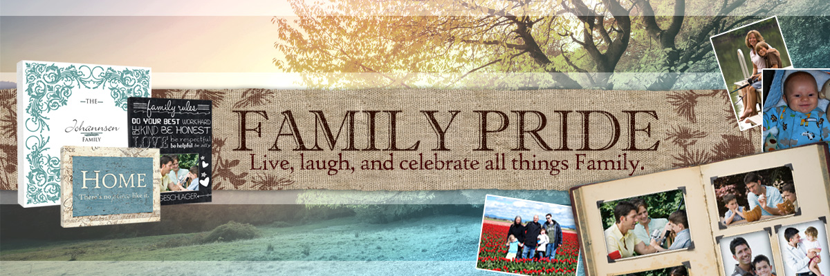 Family Pride. Live, laugh, and celebrate all things Family.